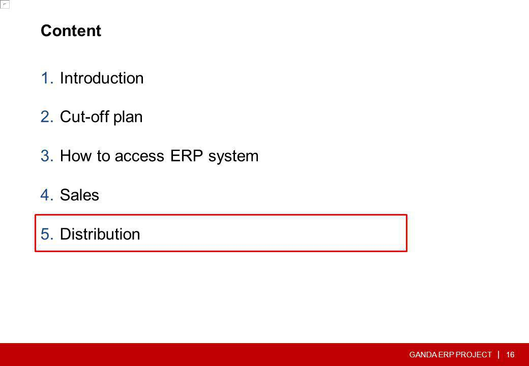 GANDA ERP PROJECT | Content 1.Introduction 2.Cut-off plan 3.How to access ERP system 4.Sales 5.Distribution 16