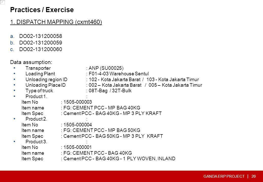 GANDA ERP PROJECT | Practices / Exercise 1. DISPATCH MAPPING ( cxmt460) a.DO02-131200058 b.DO02-131200059 c.DO02-131200060 Data assumption: • Transpor