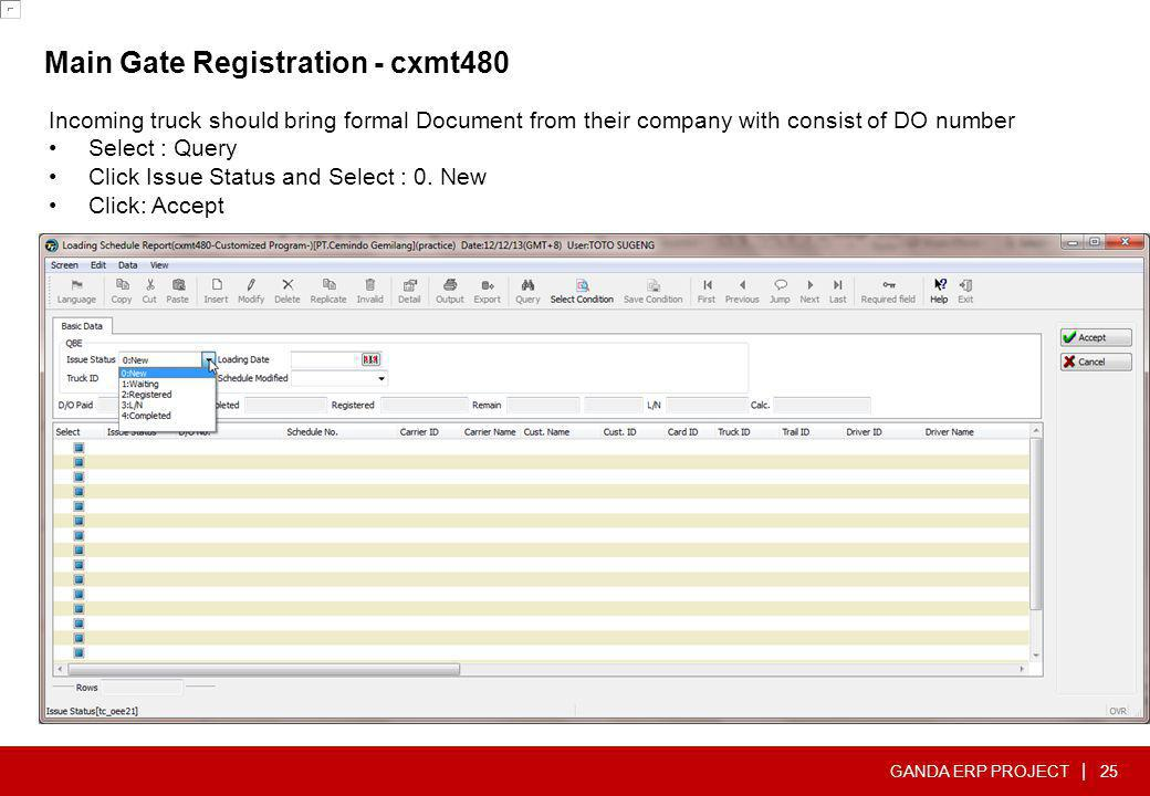 GANDA ERP PROJECT | Main Gate Registration - cxmt480 25 Incoming truck should bring formal Document from their company with consist of DO number •Sele