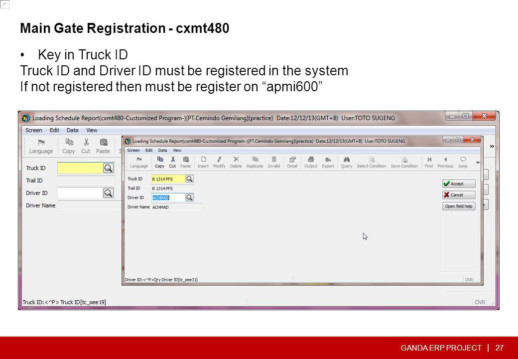 GANDA ERP PROJECT | Main Gate Registration - cxmt480 27 •Key in Truck ID Truck ID and Driver ID must be registered in the system If not registered the