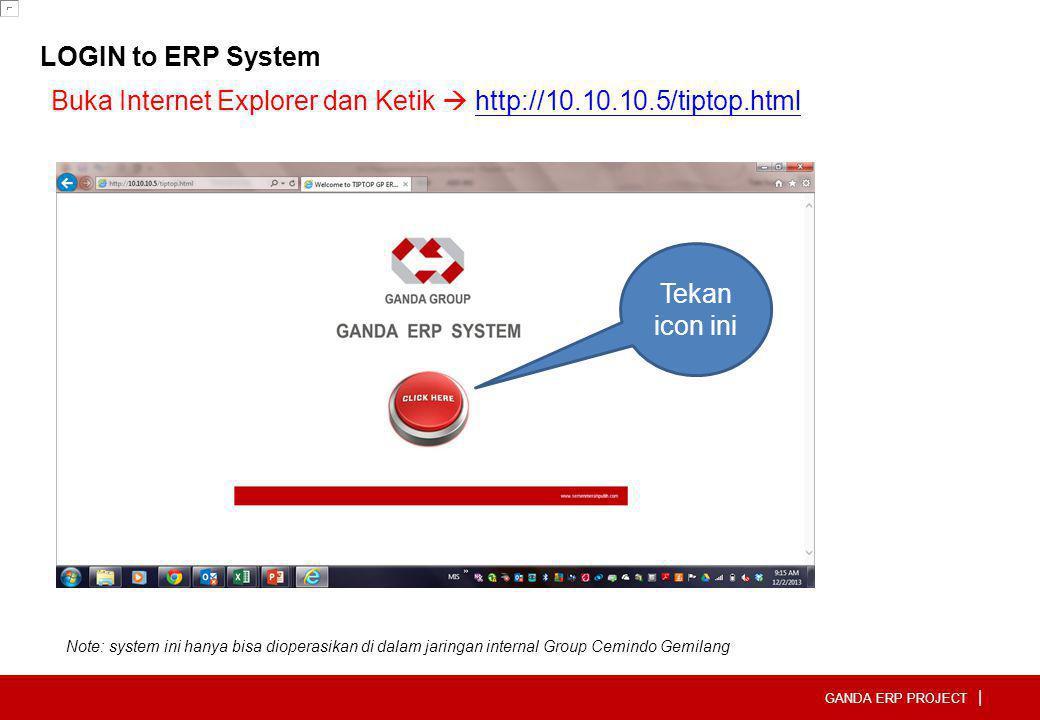 GANDA ERP PROJECT | LOGIN to ERP System Buka Internet Explorer dan Ketik  http://10.10.10.5/tiptop.htmlhttp://10.10.10.5/tiptop.html Tekan icon ini N