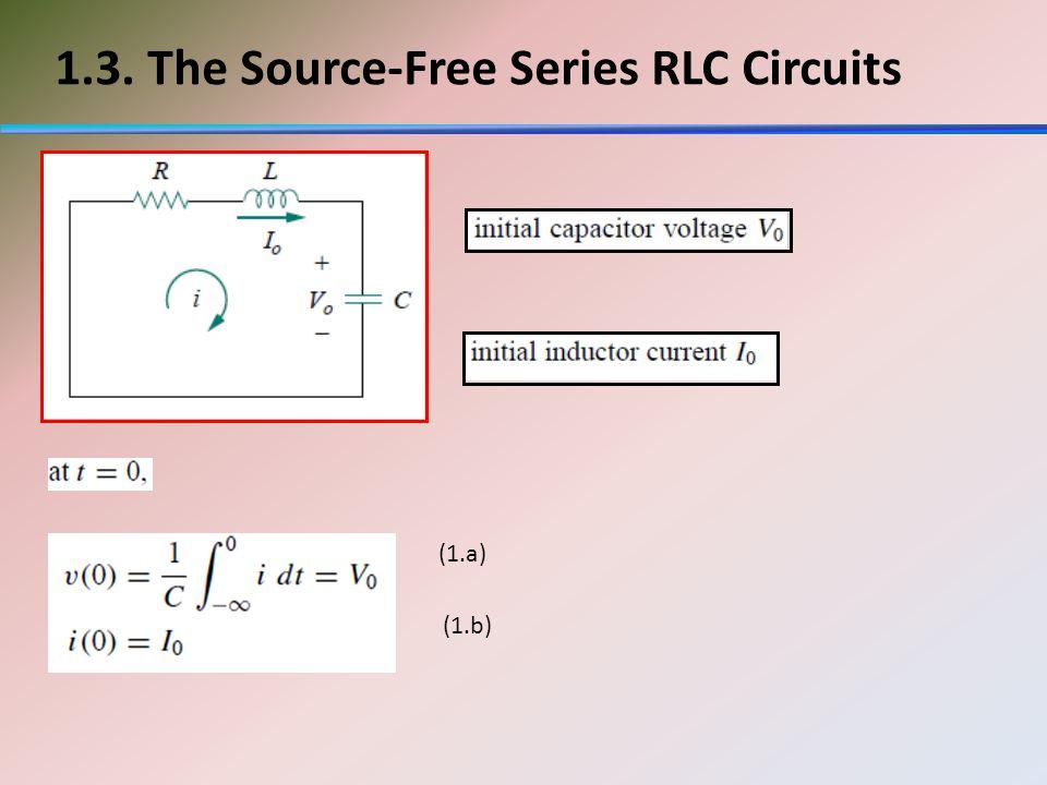 1.3. The Source-Free Series RLC Circuits (1.a) (1.b)