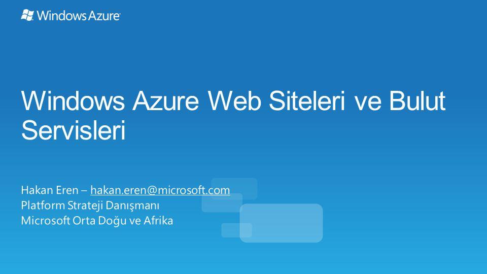 Windows Azure Web Siteleri ve Bulut Servisleri Hakan Eren – hakan.eren@microsoft.com Platform Strateji Danışmanı Microsoft Orta Doğu ve Afrika