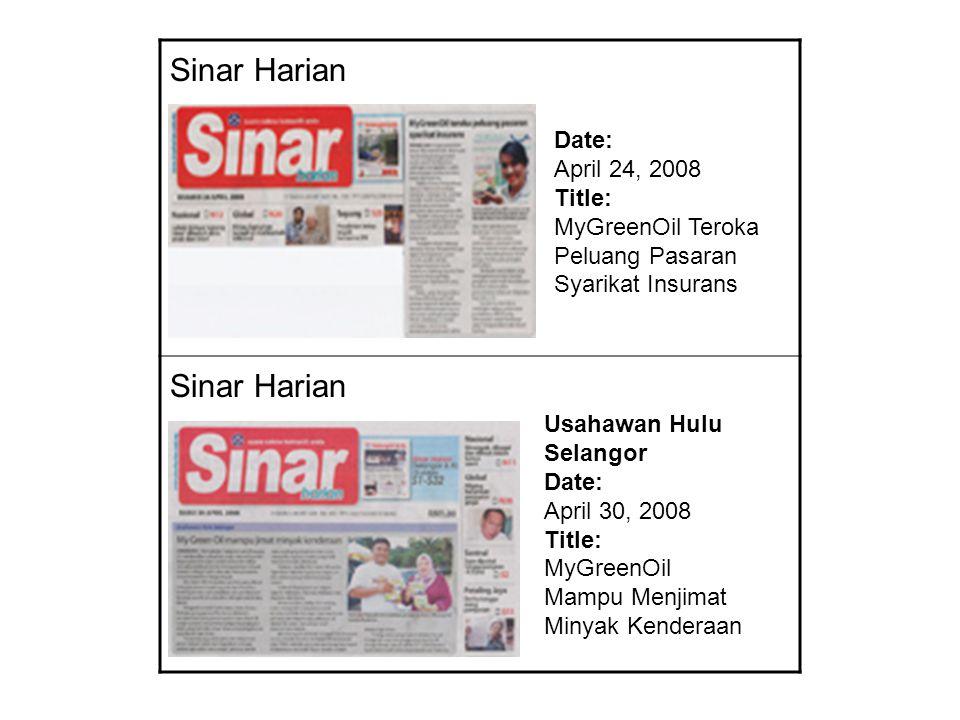 Sinar Harian Date: April 24, 2008 Title: MyGreenOil Teroka Peluang Pasaran Syarikat Insurans Usahawan Hulu Selangor Date: April 30, 2008 Title: MyGreenOil Mampu Menjimat Minyak Kenderaan