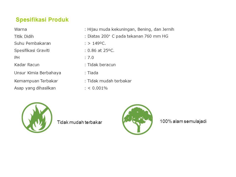 Warna: Hijau muda kekuningan, Bening, dan Jernih Titik Didih: Diatas 200° C pada tekanan 760 mm HG Suhu Pembakaran: > 149ºC.