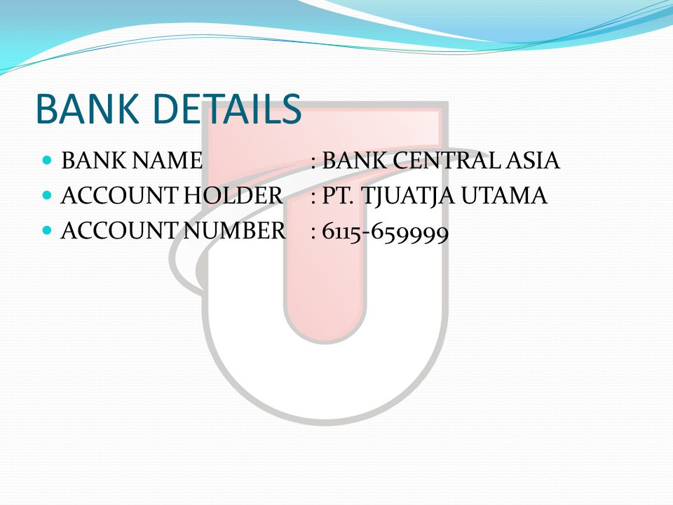 BANK DETAILS  BANK NAME: BANK CENTRAL ASIA  ACCOUNT HOLDER: PT.