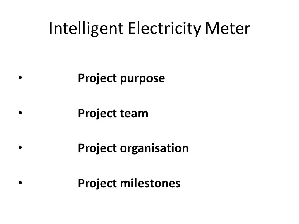 Intelligent Electricity Meter • Project purpose • Project team • Project organisation • Project milestones