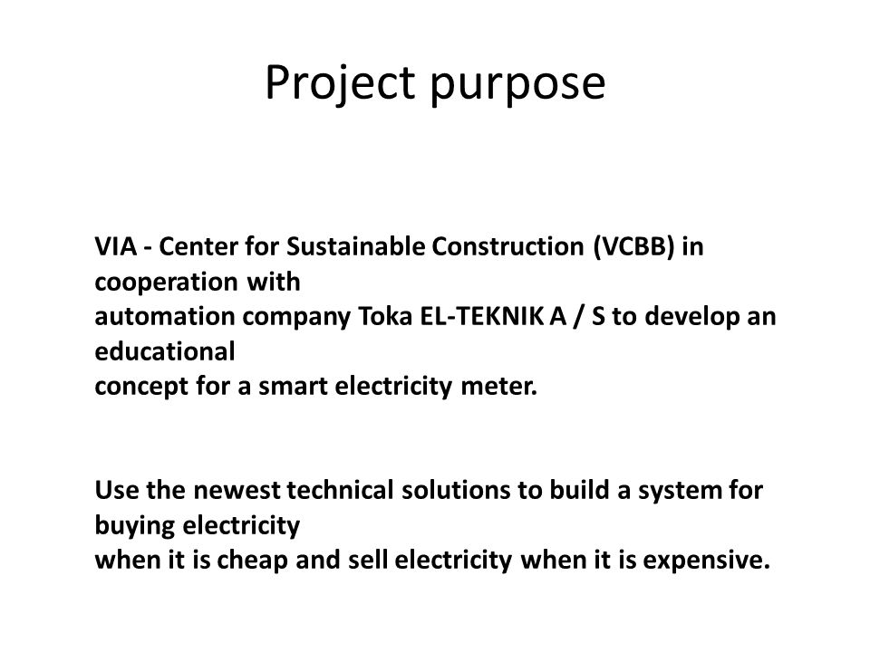 Project purpose VIA - Center for Sustainable Construction (VCBB) in cooperation with automation company Toka EL-TEKNIK A / S to develop an educational concept for a smart electricity meter.