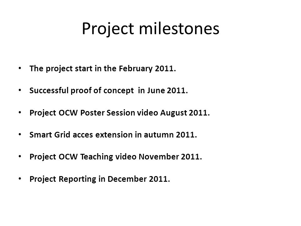 Project milestones • The project start in the February 2011. • Successful proof of concept in June 2011. • Project OCW Poster Session video August 201