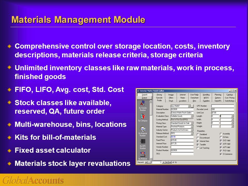 Comprehensive control over storage location, costs, inventory descriptions, materials release criteria, storage criteria Unlimited inventory classes l
