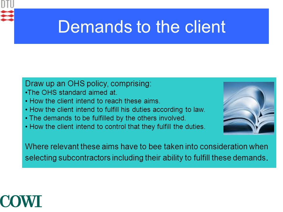 Demands to the client Draw up an OHS policy, comprising: •The OHS standard aimed at.