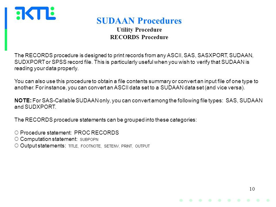 10 SUDAAN Procedures Utility Procedure RECORDS Procedure The RECORDS procedure is designed to print records from any ASCII, SAS, SASXPORT, SUDAAN, SUDXPORT or SPSS record file.
