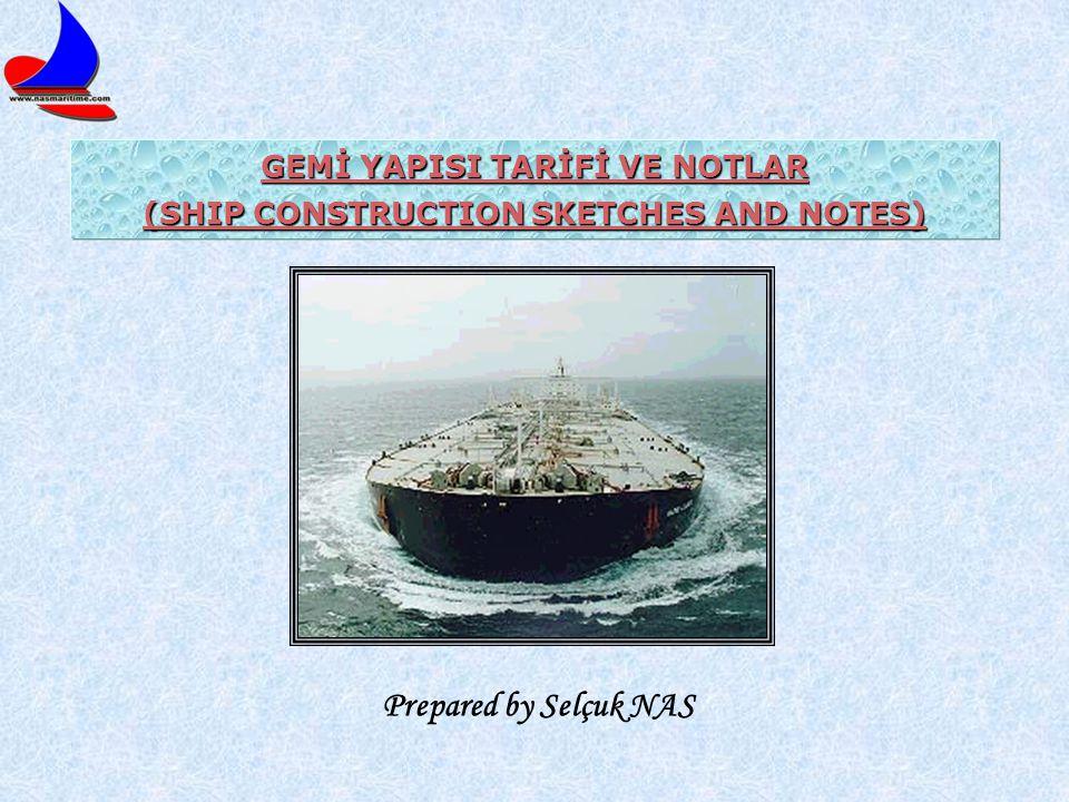 GEMİ YAPISI TARİFİ VE NOTLAR (SHIP CONSTRUCTION SKETCHES AND NOTES) Prepared by Selçuk NAS