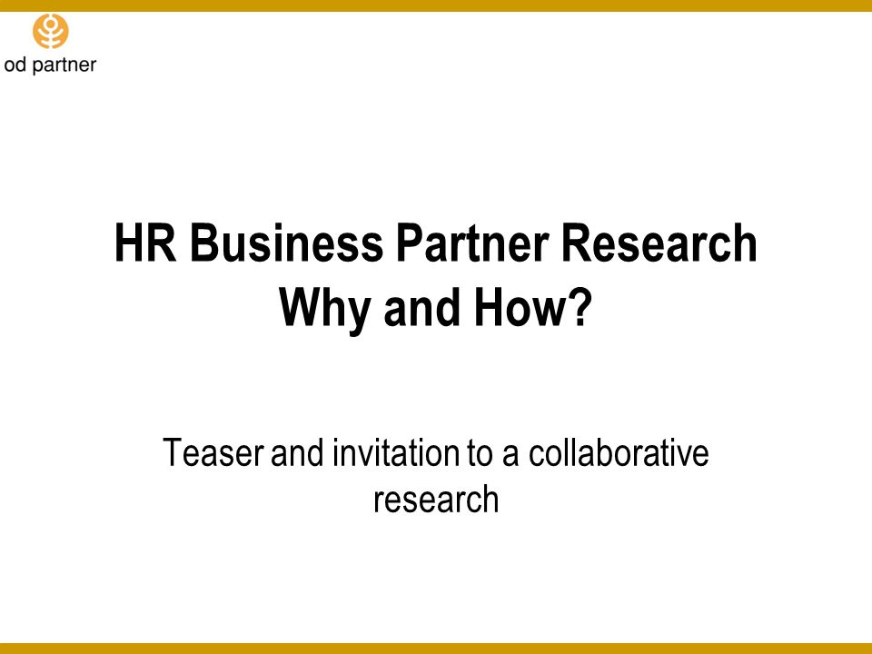 HR Business Partner Research Why and How? Teaser and invitation to a collaborative research