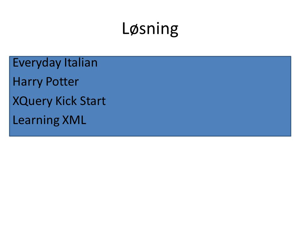 Løsning Everyday Italian Harry Potter XQuery Kick Start Learning XML