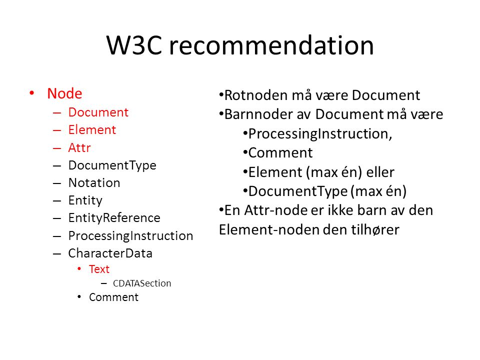 Node Properties Node.nodeName.nodeValue.nodeType Document#documentNull9 DocumentTypeDoctype nameNull10 ElementElement nameNull1 AttrAttribute nameAttribute value2 ProcessingInstructionTargetConent of node7 Comment#commentComment text8 Text#textContent of node3 CDATASection#cdata-sectionContent of node4 EntityEntity nameNull6 NotationNotation nameNull12