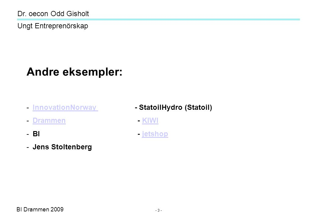BI Drammen 2009 Ungt Entreprenörskap Dr. oecon Odd Gisholt - 4 - Drammen i mitt hjerte!