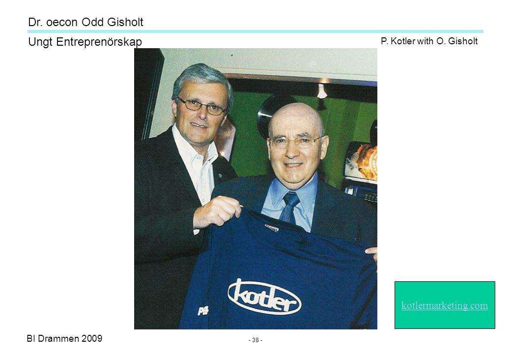 BI Drammen 2009 Ungt Entreprenörskap Dr. oecon Odd Gisholt - 38 - P. Kotler with O. Gisholt kotlermarketing.com