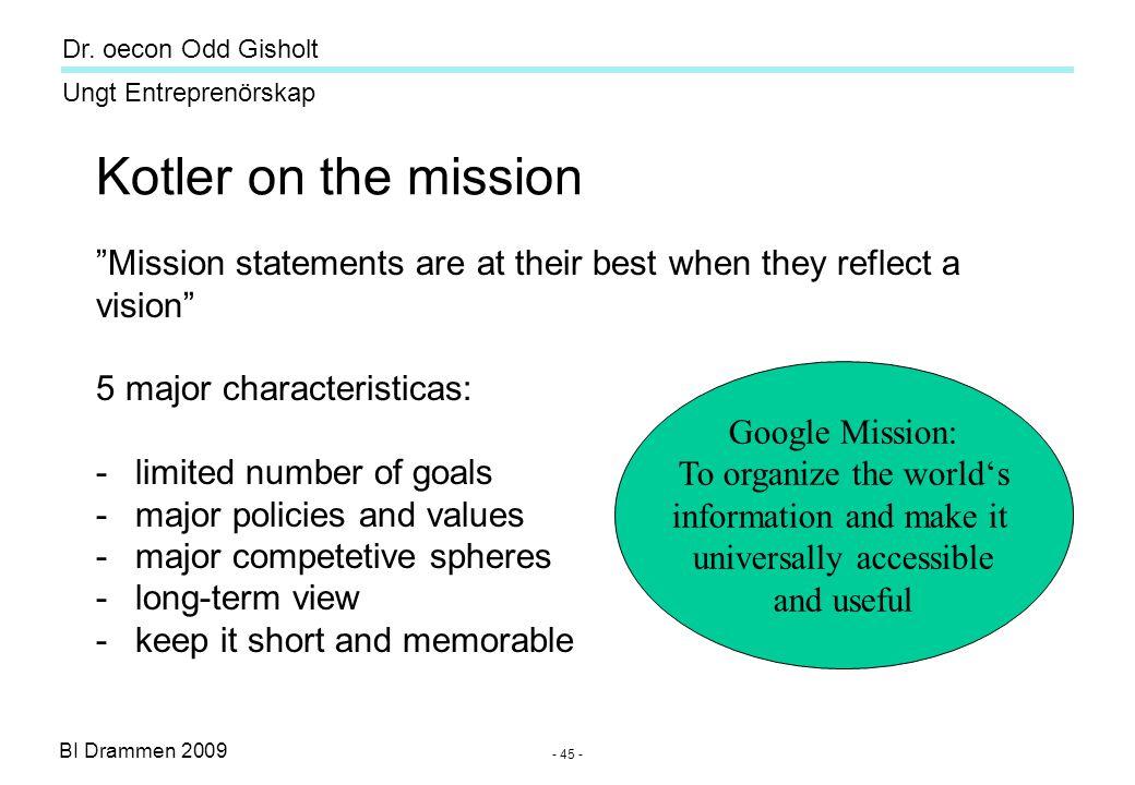 "BI Drammen 2009 Ungt Entreprenörskap Dr. oecon Odd Gisholt - 45 - Kotler on the mission ""Mission statements are at their best when they reflect a visi"