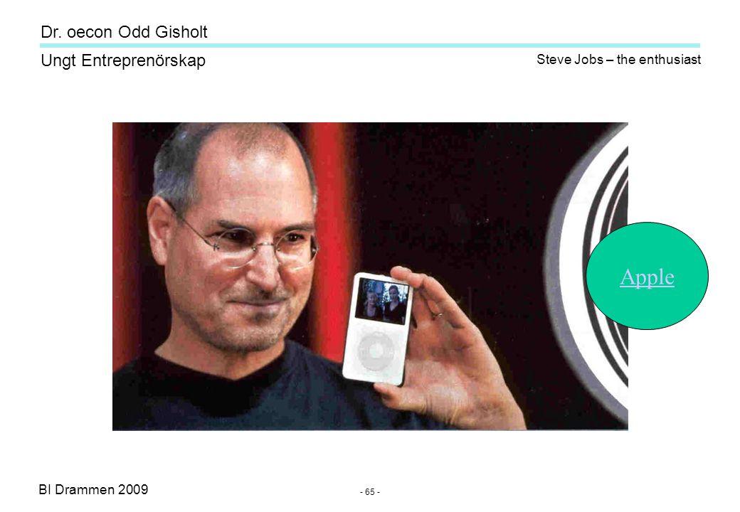 BI Drammen 2009 Ungt Entreprenörskap Dr. oecon Odd Gisholt - 65 - Steve Jobs – the enthusiast Apple