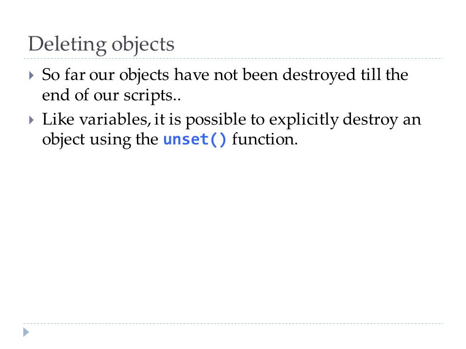 Deleting objects  So far our objects have not been destroyed till the end of our scripts..