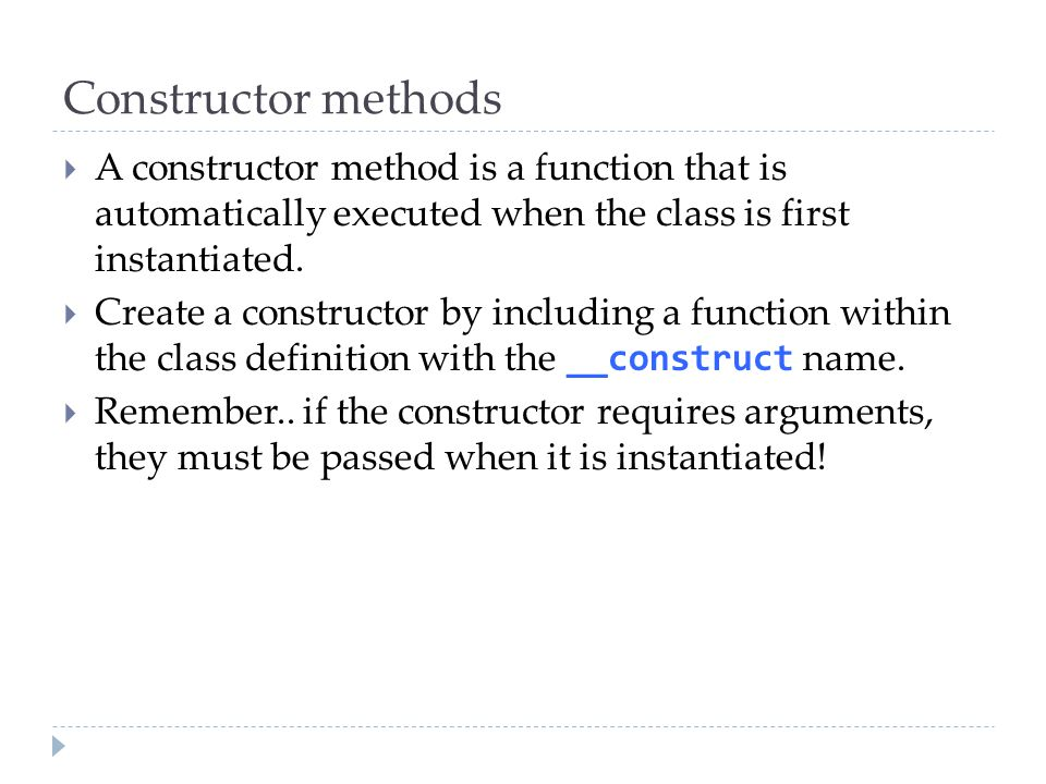 Constructor methods  A constructor method is a function that is automatically executed when the class is first instantiated.