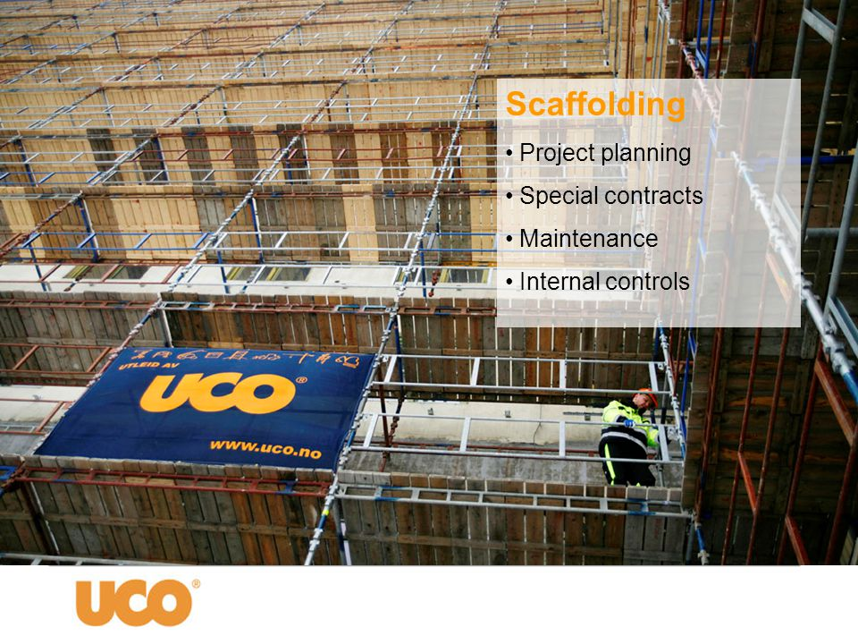 Scaffolding • Project planning • Special contracts • Maintenance • Internal controls