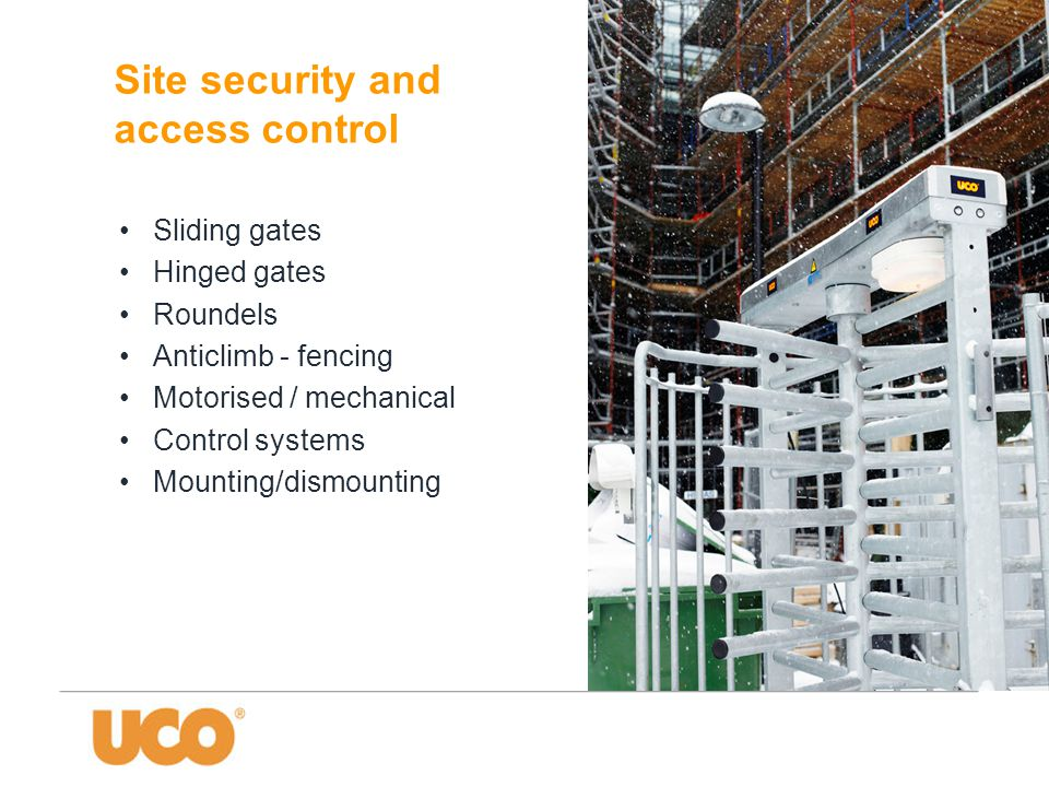 •Sliding gates •Hinged gates •Roundels •Anticlimb - fencing •Motorised / mechanical •Control systems •Mounting/dismounting Site security and access control