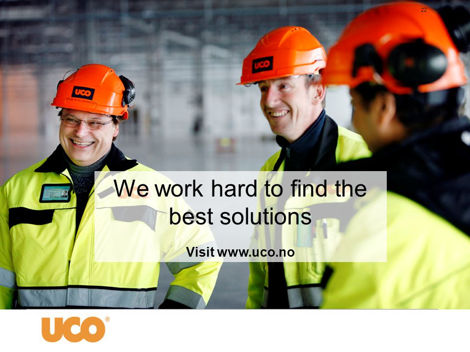 22 We work hard to find the best solutions Visit www.uco.no