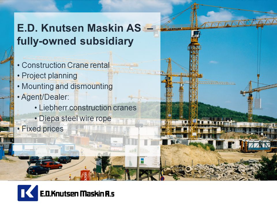 E.D. Knutsen Maskin AS – fully-owned subsidiary • Construction Crane rental • Project planning • Mounting and dismounting • Agent/Dealer: • Liebherr c