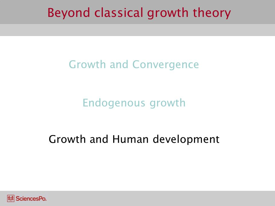 Beyond classical growth theory Growth and Convergence Endogenous growth Growth and Human development