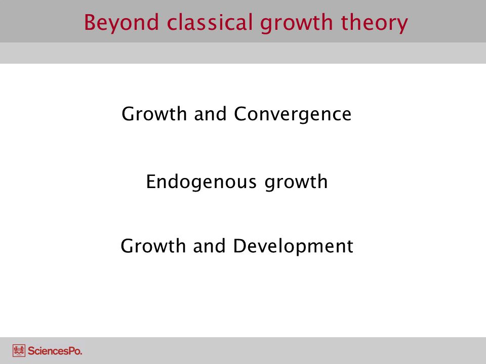 Beyond classical growth theory Growth and Convergence Endogenous growth Growth and Development