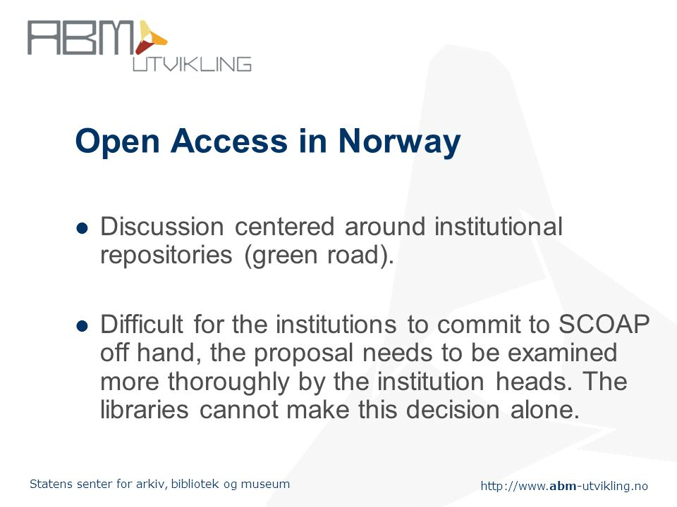 Statens senter for arkiv, bibliotek og museum Open Access in Norway  Discussion centered around institutional repositories (green road).