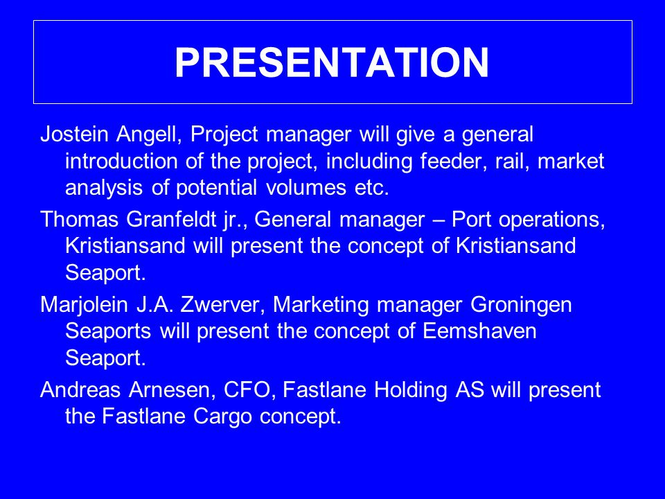 PRESENTATION Jostein Angell, Project manager will give a general introduction of the project, including feeder, rail, market analysis of potential volumes etc.
