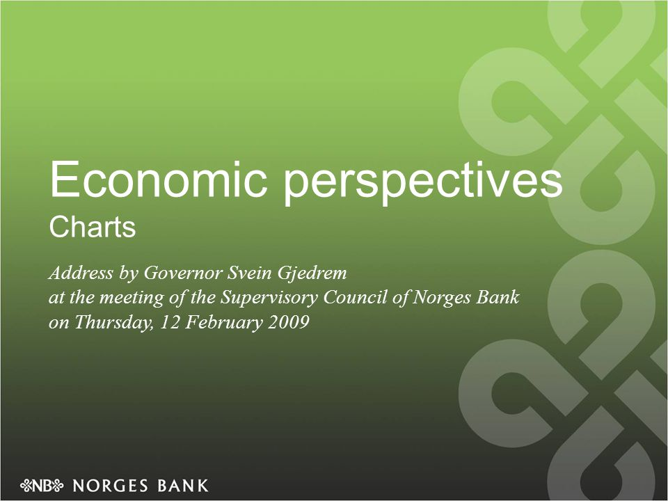 Economic perspectives Charts Address by Governor Svein Gjedrem at the meeting of the Supervisory Council of Norges Bank on Thursday, 12 February 2009