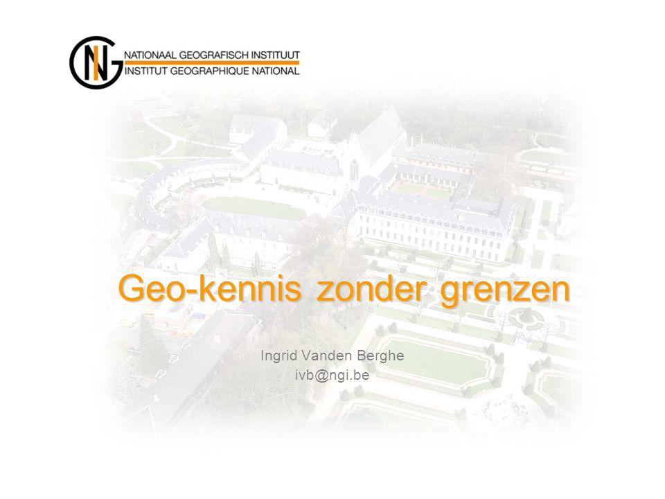 Ingrid Vanden Berghe ivb@ngi.be Geo-kennis zonder grenzen