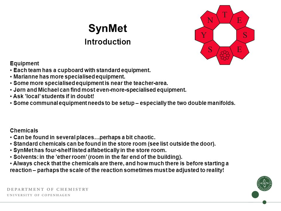 SynMet Introduction Equipment • Each team has a cupboard with standard equipment.
