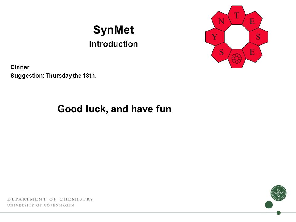 SynMet Introduction Dinner Suggestion: Thursday the 18th. Good luck, and have fun
