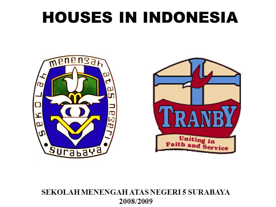 HOUSES IN INDONESIA SEKOLAH MENENGAH ATAS NEGERI 5 SURABAYA 2008/2009