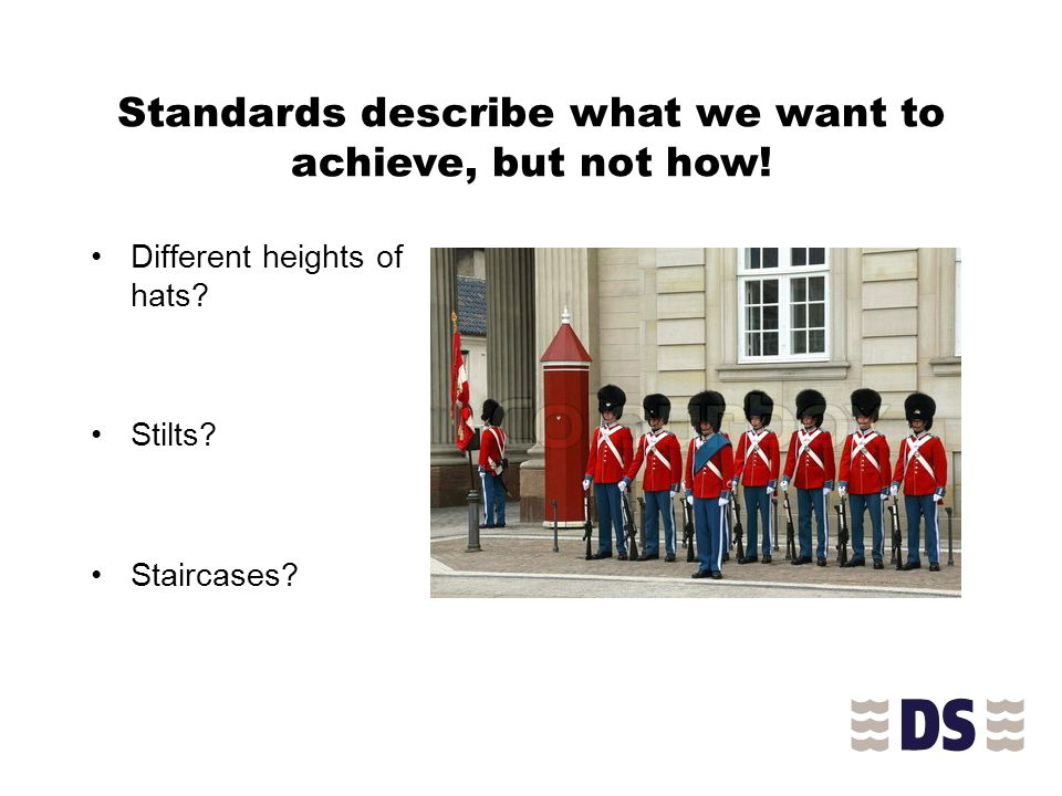 Standards describe what we want to achieve, but not how.