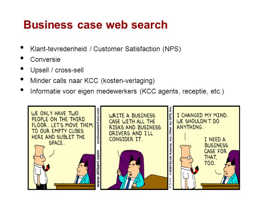 Business case web search • Klant-tevredenheid / Customer Satisfaction (NPS) • Conversie • Upsell / cross-sell • Minder calls naar KCC (kosten-verlagin