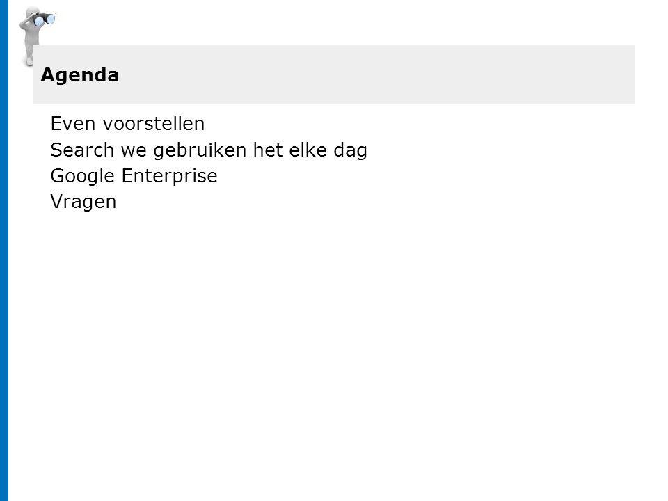 Even voorstellen Search we gebruiken het elke dag Google Enterprise Vragen Agenda