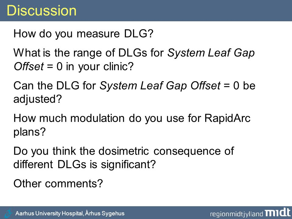 Aarhus University Hospital, Århus Sygehus Discussion How do you measure DLG? What is the range of DLGs for System Leaf Gap Offset = 0 in your clinic?