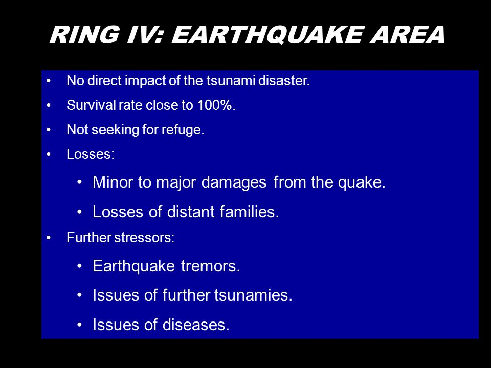 RING IV: EARTHQUAKE AREA •No direct impact of the tsunami disaster.