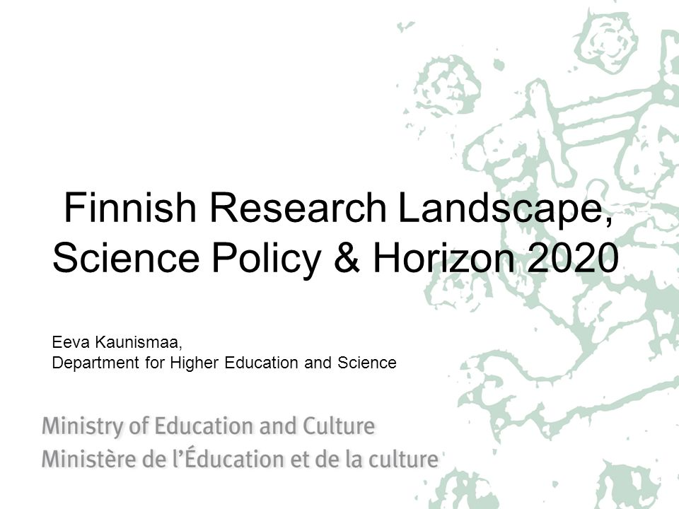 Finnish Research Landscape, Science Policy & Horizon 2020 Eeva Kaunismaa, Department for Higher Education and Science