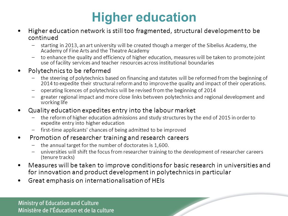 Higher education •Higher education network is still too fragmented, structural development to be continued –starting in 2013, an art university will b