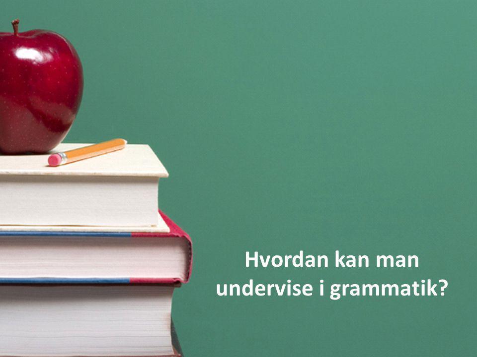 Hvordan kan man undervise i grammatik?