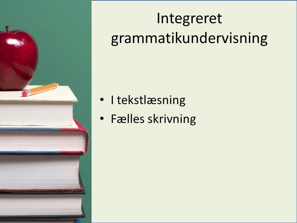 Integreret grammatikundervisning • I tekstlæsning • Fælles skrivning