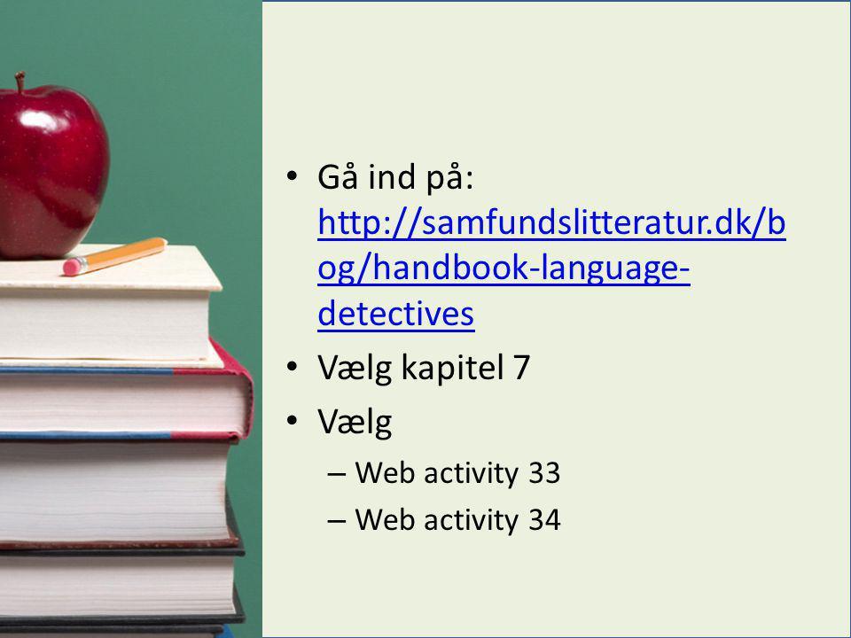 • Gå ind på: http://samfundslitteratur.dk/b og/handbook-language- detectives http://samfundslitteratur.dk/b og/handbook-language- detectives • Vælg ka