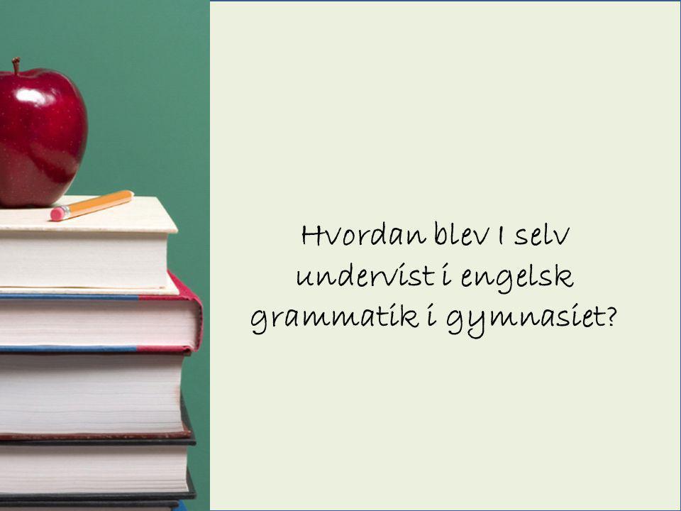 Hvordan blev I selv undervist i engelsk grammatik i gymnasiet?
